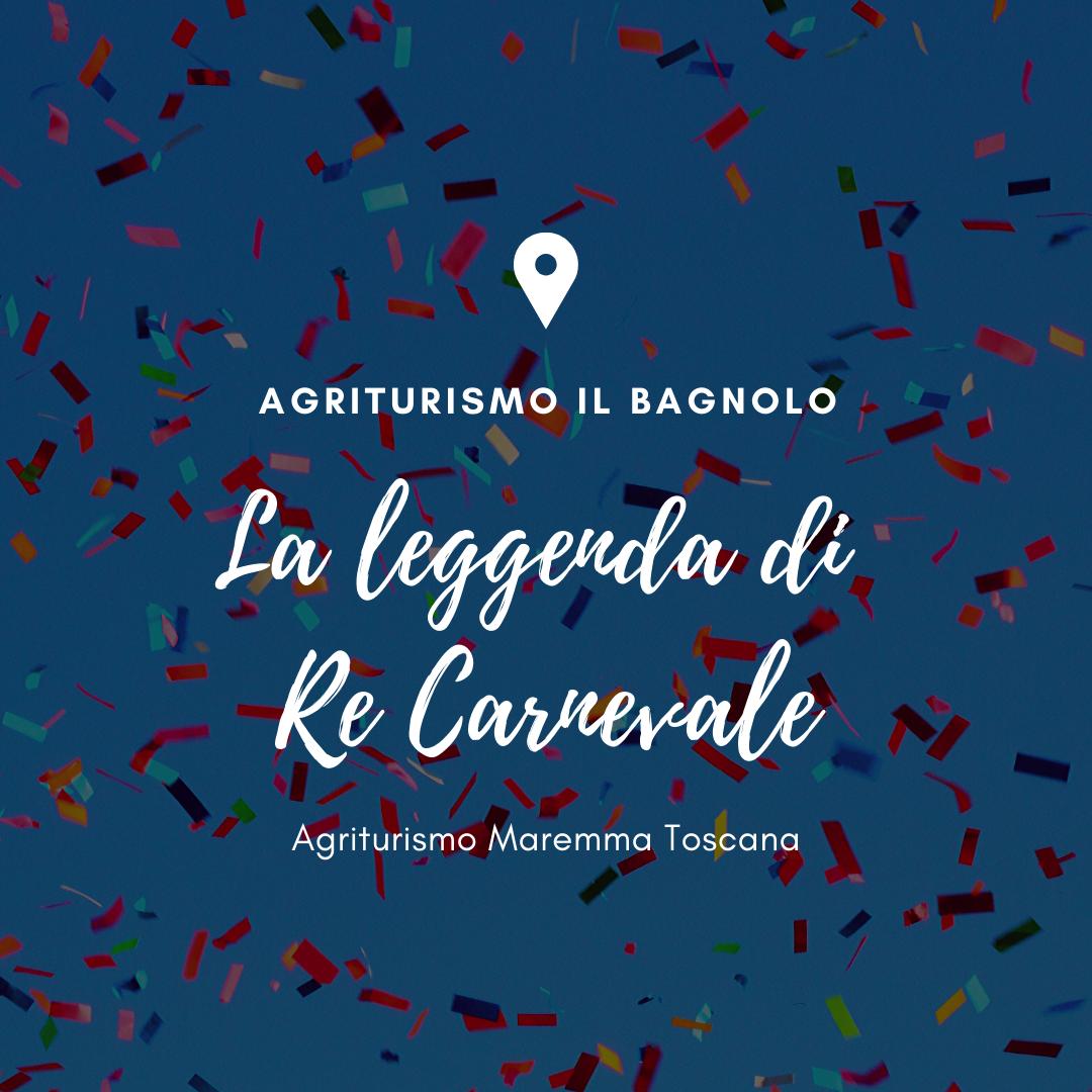 Agriturismo in Maremma Toscana il Bagnolo. La leggenda di Re Carnevale
